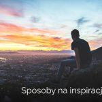 Sposoby na inspirację
