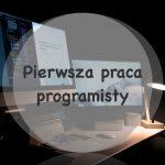 Pierwsza praca programisty
