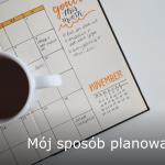 Produktywność na co dzień – Mój sposób planowania