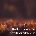 Podsumowanie października 2019