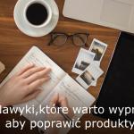 Nawyki, które warto wypracować, aby poprawić swoją produktywność