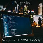 Co wprowadziło ES7 do JavaScript